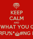 KEEP CALM AND SHOW US WHAT YOU GOT WHEN THE MOTHERFU%*^#NG BEAT DROPS - Personalised Poster large