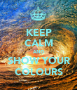 KEEP CALM AND SHOW YOUR COLOURS - Personalised Poster large