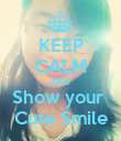 KEEP CALM AND Show your  Cute Smile - Personalised Poster large