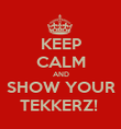 KEEP CALM AND SHOW YOUR TEKKERZ!  - Personalised Poster large