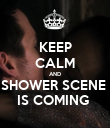 KEEP CALM AND SHOWER SCENE  IS COMING  - Personalised Poster large