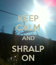 KEEP CALM AND SHRALP ON - Personalised Poster large
