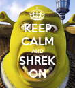 KEEP CALM AND SHREK ON - Personalised Poster large