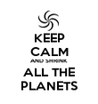 KEEP CALM AND SHRINK ALL THE PLANETS - Personalised Poster large