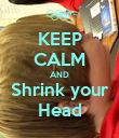 KEEP CALM AND Shrink your Head - Personalised Poster large