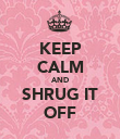 KEEP CALM AND SHRUG IT OFF - Personalised Poster large