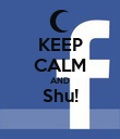 KEEP CALM AND Shu!  - Personalised Poster large