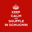 KEEP CALM AND SHUFFLE IN SCHUCHIN - Personalised Poster large