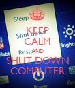 KEEP CALM AND SHUT DOWN COMPUTER - Personalised Poster large