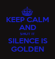 KEEP CALM AND SHUT IT SILENCE IS GOLDEN - Personalised Poster large