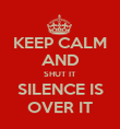 KEEP CALM AND SHUT IT SILENCE IS OVER IT - Personalised Poster large
