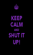 KEEP CALM AND SHUT IT UP! - Personalised Poster large