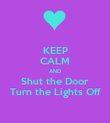 KEEP CALM AND Shut the Door Turn the Lights Off - Personalised Poster large