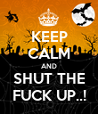 KEEP CALM AND SHUT THE FUCK UP..! - Personalised Poster large