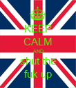 KEEP CALM AND shut the fuk up - Personalised Poster large