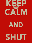 KEEP CALM AND SHUT UP !!!!!! - Personalised Poster large
