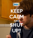 KEEP CALM AND SHUT UP!! - Personalised Poster large