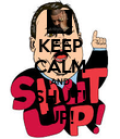 KEEP CALM AND SHUT! UP! - Personalised Poster large