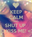 KEEP CALM AND SHUT UP  AND KISS ME! <33  - Personalised Poster large