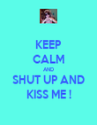 KEEP CALM AND SHUT UP AND KISS ME ! - Personalised Poster large