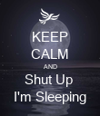 KEEP CALM AND Shut Up  I'm Sleeping - Personalised Poster large