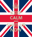 KEEP CALM AND SHUT UP NOW - Personalised Poster large