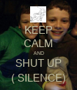 KEEP CALM AND SHUT UP ( SILENCE) - Personalised Poster large
