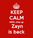 KEEP CALM AND..shut up  Zayn is back - Personalised Poster large