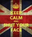 KEEP CALM AND SHUT YOUR FACE - Personalised Poster large