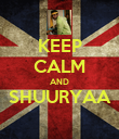 KEEP CALM AND SHUURYAA  - Personalised Poster large