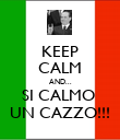 KEEP CALM AND... SI CALMO  UN CAZZO!!! - Personalised Poster large