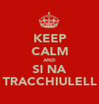 KEEP CALM AND SI NA TRACCHIULELL - Personalised Poster large