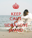 KEEP CALM  AND SIDRA LOVE JAVAID - Personalised Poster large
