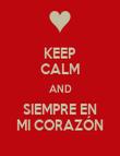 KEEP CALM AND SIEMPRE EN MI CORAZÓN - Personalised Poster large