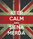 KEEP CALM AND SIENA MERDA - Personalised Poster large