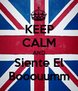 KEEP CALM AND Siente El Booouumm - Personalised Poster large