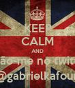 KEEP CALM AND sigão-me no twitter @gabrielkafouri - Personalised Poster large