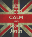 KEEP CALM AND siga a Jesus - Personalised Poster large
