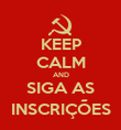 KEEP CALM AND SIGA AS INSCRIÇÕES - Personalised Poster large