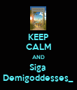 KEEP CALM AND Siga  Demigoddesses_  - Personalised Poster large
