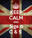 KEEP CALM AND Siga o C & S  - Personalised Poster large