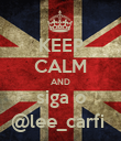 KEEP CALM AND siga o @lee_carfi  - Personalised Poster large