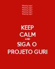 KEEP CALM AND SIGA O  PROJETO GURI - Personalised Poster large