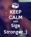 KEEP CALM AND Siga Stronger ;) - Personalised Poster large