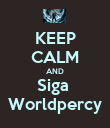 KEEP CALM AND Siga  Worldpercy - Personalised Poster large