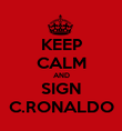 KEEP CALM AND SIGN C.RONALDO - Personalised Poster large