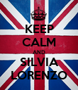 KEEP CALM AND SILVIA LORENZO - Personalised Poster large