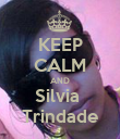 KEEP CALM AND Silvia  Trindade - Personalised Poster large