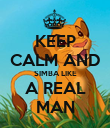 KEEP CALM AND SIMBA LIKE A REAL MAN - Personalised Poster large