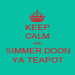 KEEP CALM AND SIMMER DOON YA TEAPOT - Personalised Poster large